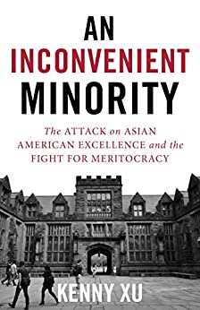 An Inconvenient Minority: The Attack on Asian American Excellence and the Fight for Meritocracy by [Kenny Xu]