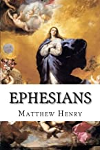 Ephesians: An Exposition, with Practical Observations, of the Epistle of St. Paul to the Ephesians