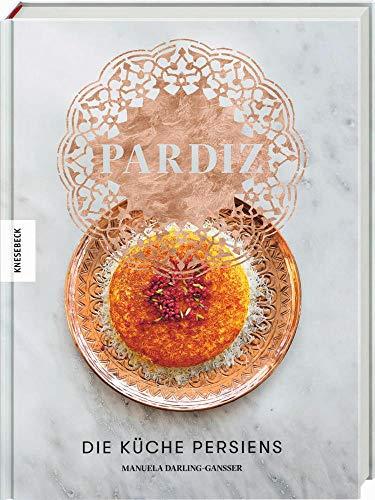 Pardiz: Die Küche Persiens . Das Persien-Kochbuch