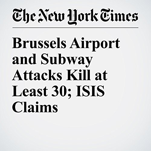 Brussels Airport and Subway Attacks Kill at Least 30; ISIS Claims Responsibility audiobook cover art