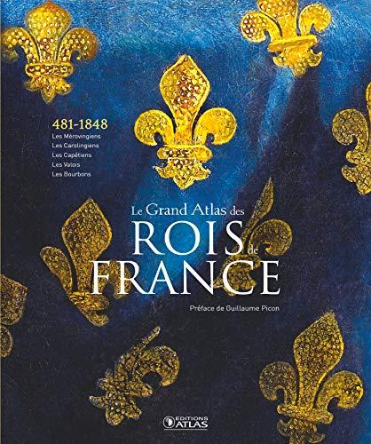 Le Grand Atlas des rois de France: Des Mérovingiens...