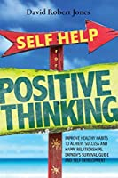Self Help for Positive Thinking: Improve Healthy Habits to Achieve Success and Happy Relationships. Empath's Survival Guide and Self Development (Self Help Collection)