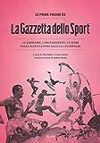 Le prime pagine de «La Gazzetta dello Sport». Le emozioni, i protagonisti, le sfide dall...
