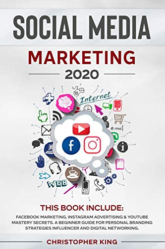 Social Media Marketing 2020:: THIS BOOK INCLUDE: Facebook Marketing, Instagram Advertising & Youtube Mastery Secrets. A beginner guide for personal ... strategies influencer and digital networking.
