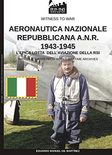 Aeronautica Nazionale Repubblicana A.N.R. 1943-1945 (Witness to War IT Vol. 10)
