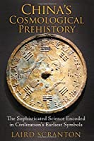 China's Cosmological Prehistory: The Sophisticated Science Encoded in Civilization's Earliest Symbols by Laird Scranton(2014-08-28)