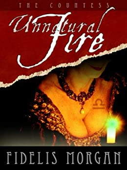 Unnatural Fire (Countess Ashby dela Zouche Book 1) by [Fidelis Morgan]