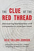 The Clue of the Red Thread: Discovering Fearlessness and Compassion in Uncertain Times