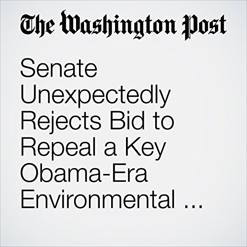 Senate Unexpectedly Rejects Bid to Repeal a Key Obama-Era Environmental Regulation copertina