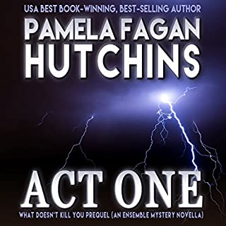 Act One     What Doesn't Kill You Prequel              By:                                                                                                                                 Pamela Fagan Hutchins                               Narrated by:                                                                                                                                 Tracy Hundley                      Length: 2 hrs and 9 mins     1 rating     Overall 3.0