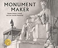 Monument Maker: Daniel Chester French and the Lincoln Memorial (History Makers)