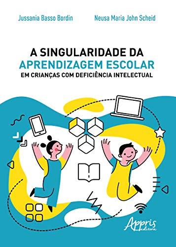 A Singularidade Da Aprendizagem Escolar Em Crianças Com Deficiência Intelectual