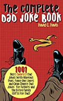 The Complete Dad Joke Book: 1001 Best(Worst) Dad Jokes With Hilarious Puns, Funny One Liners and Clean Cheesy Dad Jokes for Fathers and the Entire Family (Gifts For Dad)