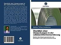 Ueberblick ueber Verpackungen in der Lebensmittelkonservierung: Ueberblick ueber Verpackungsmaterialien und -technologien fuer die Lebensmittelkonservierung