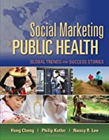 Social Marketing for Public Health: Global Trends and Success Stories by Hong Cheng Philip Kotler Nancy Lee(2009-12-08)
