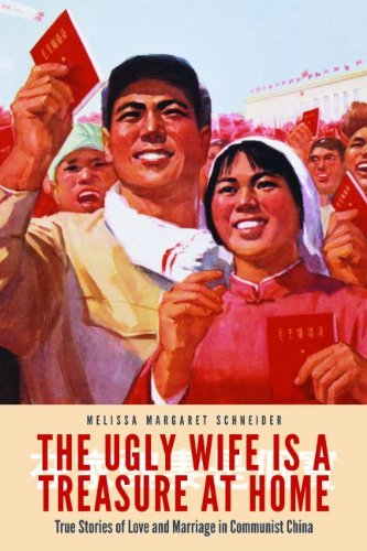 The Ugly Wife Is a Treasure at Home: True Stories of Love and Marriage in Communist China