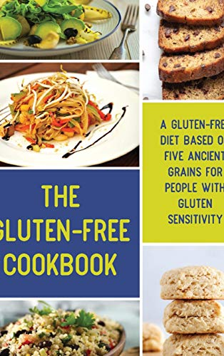 The Gluten-Free Cookbook: A Gluten-Free Diet Based on Five Ancient Grains for People with Gluten Sensitivity