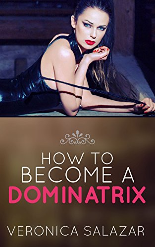 How to Be a Dominatrix: How to Become a Dominatrix