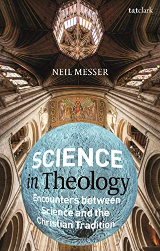 Science in Theology: Encounters between Science and the Christian Tradition