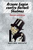 Maurice Leblanc-Arsene Lupin contre Herlock Sholmes French Edition: (roman policières)