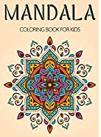 Mandala Coloring Book for Kids: A Kids Coloring Book with Fun, Easy, and Relaxing Mandalas for Boys, Girls, and Beginners