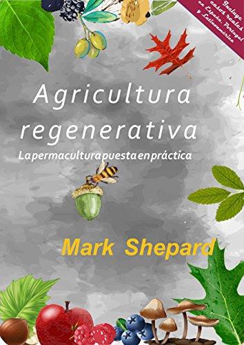 Agricultura Regenerativa:【Gratis Kidle】La permacultura puesta en práctica