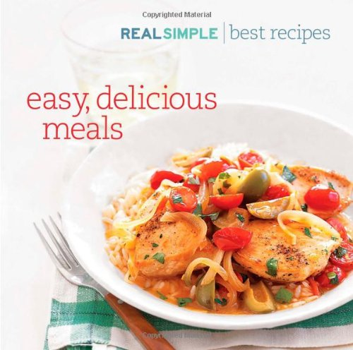 Real Simple the Best Recipes: Quick and Delicous Recipes You'll Use and Love for Life