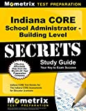 Indiana CORE School Administrator - Building Level Secrets Study Guide: Indiana CORE Test Review for the Indiana CORE Assessments for Educator Licensure