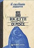 Il cucchiaio azzurro. Oltre 800 ricette di pesce...