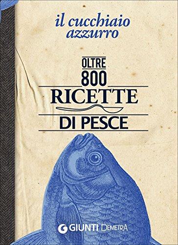Il cucchiaio azzurro. Oltre 800 ricette di pesce