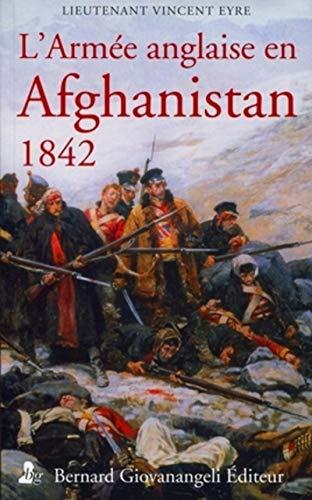 L'Armée anglaise en Afghanistan, 1842 : Journal du Lieutenant Vincent Eyre