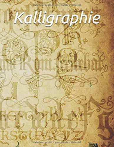 Kalligraphie: Übungsheft für Kalligraphie und Hand Lettering, 120 Seiten zum Üben der schönen Schriften