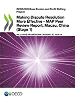 Oecd/G20 Base Erosion and Profit Shifting Project Making Dispute Resolution More Effective - Map Peer Review Report, Macau, China Stage 1 Inclusive Framework on Beps - Action 14