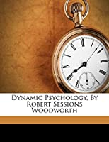 Dynamic Psychology, by Robert Sessions Woodworth