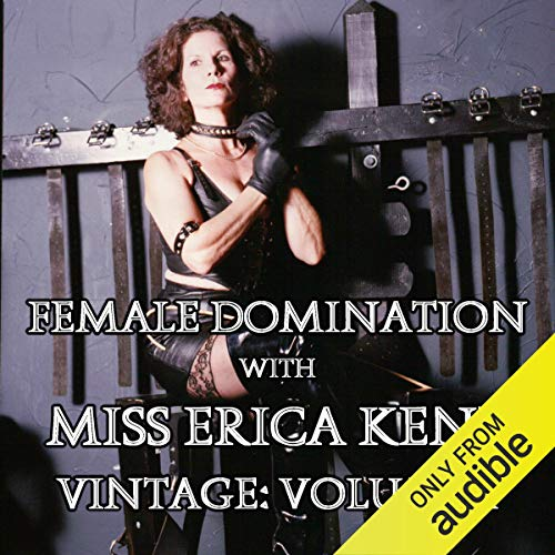 Female Domination with Miss Erica Kent: Vintage, Vol. I audiobook cover art