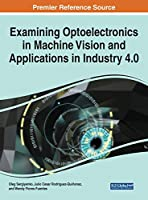 Examining Optoelectronics in Machine Vision and Applications in Industry 4.0 (Advances in Computational Intelligence and Robotics)
