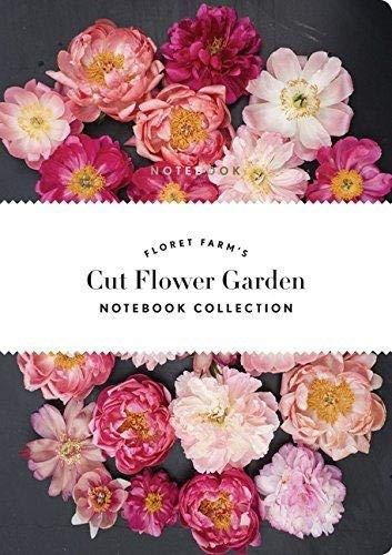 Floret Farm's Cut Flower Garden: Notebook Collection: (gifts for Floral Designers, Gifts for Women, Floral Journal)
