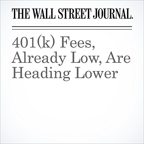 401(k) Fees, Already Low, Are Heading Lower cover art