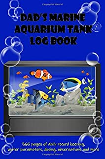 Dad's Marine Aquarium Tank Log Book: Blue Daily record keeping for a year, water parameters, dosing, observations and more for the smooth running and care of a marine saltwater aquarium tank