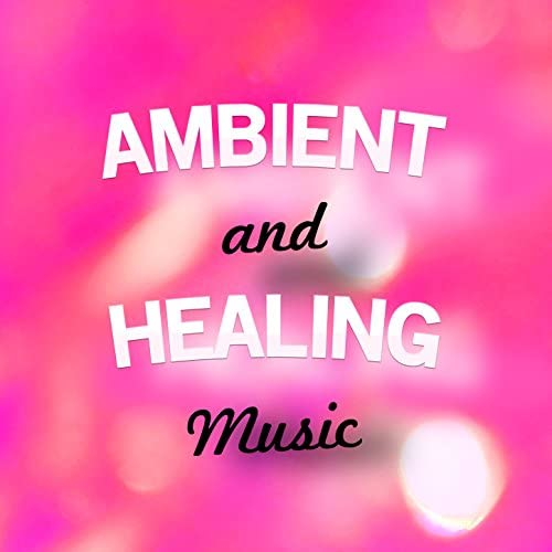 Ambient Music Therapy, Healing Music & Healing Therapy Music