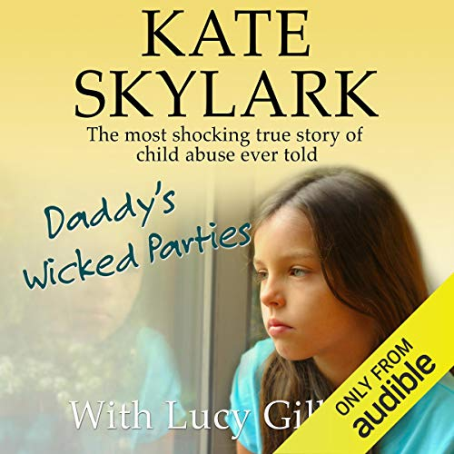 Daddy's Wicked Parties: The Most Shocking True Story of Child Abuse Ever Told audiobook cover art