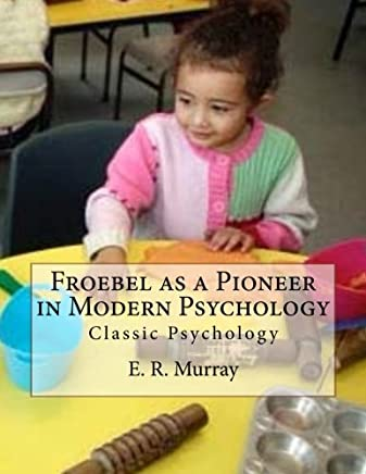 Froebel As a Pioneer in Modern Psychology: Classic Psychology