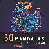 30 MANDALAS animaux: Livre de COLORIAGE anti-stress et relaxant / 30 MANDALAS authentiques UNIQUES à colorier sur le thème des ANIMAUX / Cahier pour ... cadeau ORIGINALE à partir de 10 ans / Offrir