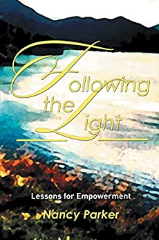 Following the Light: Lessons for Empowerment by [Nancy Parker]