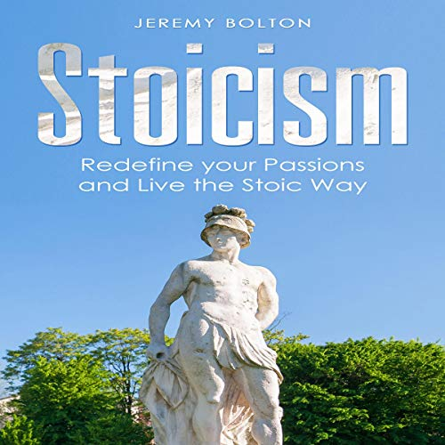 Stoicism: Redefine your Passions and Live the Stoic Way cover art