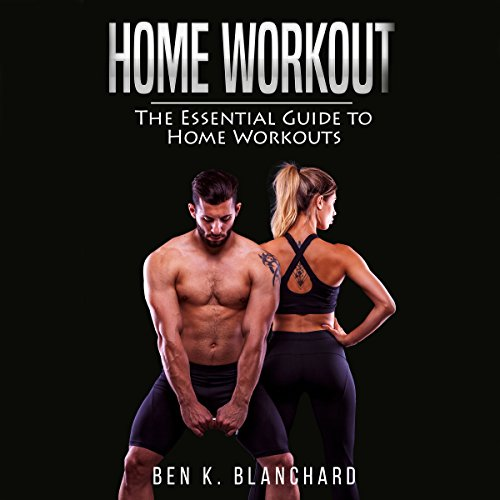 Home Workout: The Essential Guide to Home Workout