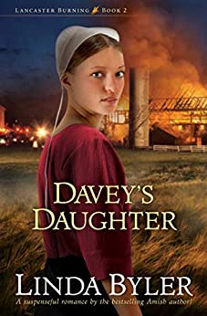 Davey's Daughter: A Suspenseful Romance By The Bestselling Amish Author! (Lancaster Burning Book 2) by [Linda Byler]
