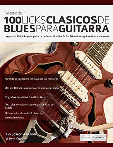 100 licks clásicos de blues para guitarra: Aprende 100 licks de blues para guitarra al estilo de los 20 mejores guitarristas del mundo