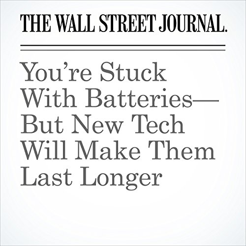 You're Stuck With Batteries—But New Tech Will Make Them Last Longer copertina