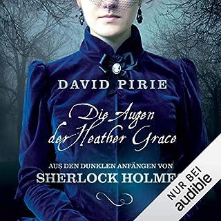 Die Augen der Heather Grace     Aus den dunklen Anfängen von Sherlock Holmes 1              Autor:                                                                                                                                 David Pirie                               Sprecher:                                                                                                                                 Peter Lontzek                      Spieldauer: 9 Std. und 27 Min.     203 Bewertungen     Gesamt 4,3